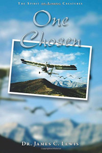 One Chosen: The Spirit of Living Creatures by James C. Lewis